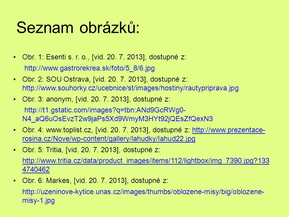 Seznam obrázků: Obr. 1: Esenti s. r. o., [vid. 20. 7. 2013], dostupné z: http://www.gastrorekrea.sk/foto/5_8/6.jpg.